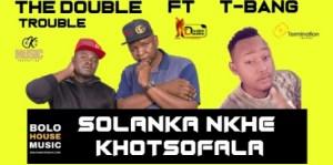 The Double Trouble - Solanka Nkhe Khotsofala